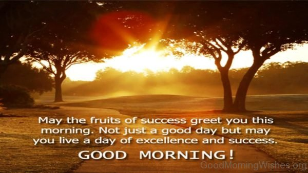 May The Fruits Of Success Greet You This Morning