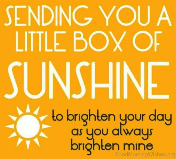 Sending You A Little Box Of Sunshine To Brighten Your Day As You Alwaus Brighten Mine