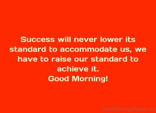 Success Will Never Lower Its Standard To Accommodate Us