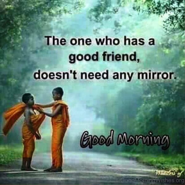 The One Who Has A Good Friend Doesnt Need Any Mirror