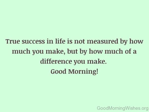 True Success In Life Is Not Measured By How Much You Make