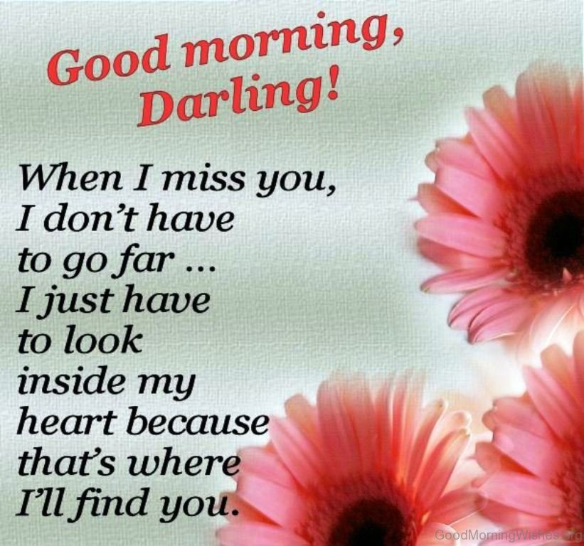 Simple Pic Of Good Morning Darling. When I Miss You I Dont Have To Go Far