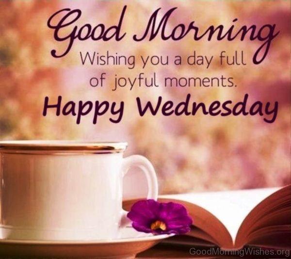 Wishing You A Day Full Of Joyful Moments Happy Wednesday