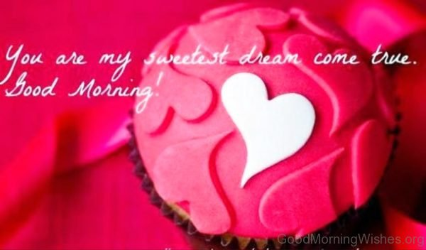 You Are My Sweetest Dreams Come True Good Morning